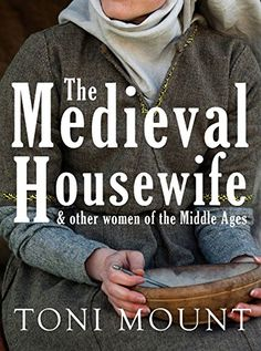 The Medieval Housewife: & Other Women of the Middle Ages: Toni Mount. Have you ever wondered what life was like for the ordinary housewife in the Middle Ages? Or how much power a medieval lady really had? Find out all about medieval housewives, peasant women, grand ladies, women in trade and women in the church in this fascinating book.