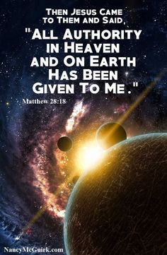 """Bible Quote - Matthew """"Then Jesus came to them and said, """"All authority in Heaven and on Earth has been Given to Me. Biblical Verses, Scripture Verses, Bible Verses Quotes, Bible Scriptures, Faith Quotes, All That Matters, Bible Truth, Thing 1, Favorite Bible Verses"""