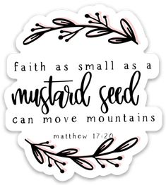 Faith as Small as a Mustard Seed Sticker - Glaube Mustard Seed Parable, Mustard Seed Faith, Faith Scripture, Bible Scriptures, Bible Verses For Women, Faith Quotes, Bible Quotes, Faith Quote Tattoos, Work Quotes