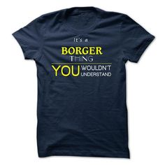 BORGER -ITS A BORGER THING ! YOU WOULDNT UNDERSTAND - #gift for her #mothers day gift. GUARANTEE => https://www.sunfrog.com/Valentines/BORGER-ITS-A-BORGER-THING-YOU-WOULDNT-UNDERSTAND.html?68278
