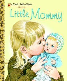 Little Mommy (Little Golden Book) by Sharon Kane, http://www.amazon.com/dp/0375848207/ref=cm_sw_r_pi_dp_7038qb0XYDKH7
