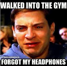 walked into the gym - forgot my headphones. crying Toby Maguire meme