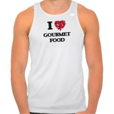 I Love Gourmet Food Tshirts Tank Tops