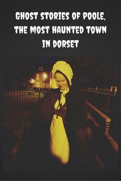 Ghost stories of Poole, the most haunted town in Dorset - England: