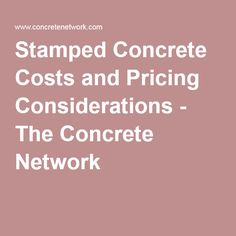 Stamped Concrete Costs and Pricing Considerations - The Concrete Network                                                                                                                                                                                 Más