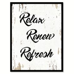 Relax Renew Refresh Motivation Quote Saying Gift Ideas Home Decor Wall Art