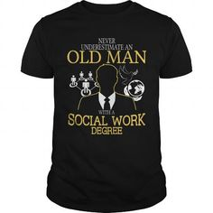 NEVER UNDERESTIMATE AN OLD MAN WITH A SOCIAL WORK DEGREE T Shirts, Hoodies. Check price ==► https://www.sunfrog.com/Funny/NEVER-UNDERESTIMATE-AN-OLD-MAN-WITH-A-SOCIAL-WORK-DEGREE-T-SHIRTS-Black-Guys.html?41382 $22.9