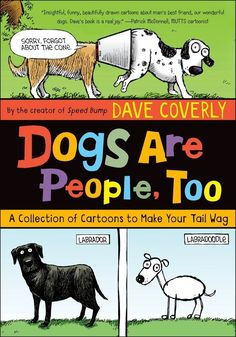 We sat down to chat with Dave Coverly about dogs, doodles, cartoons, and his brand new book, Dogs Are People, Too.