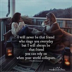 I will never be that friend who rings you every day but I will always be that friend you can rely on when your world collapses. Sister Quotes, Bff Quotes, True Quotes, Funny Quotes, Deep Quotes, Qoutes, Quotes Distance, True Friendship Quotes, Loyalty Friendship