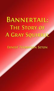 Bannertail: The Story of a Gray Squirrel (Illustrated Edition)