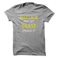 Keep Calm and Let GRANT Handle It TA T-Shirts, Hoodies, Sweatshirts, Tee Shirts (19$ ==> Shopping Now!)