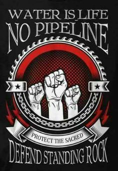 Awake, Arise and Protect! Water is Life!  #NoDAPL  #StandWithStandingRock and the World!