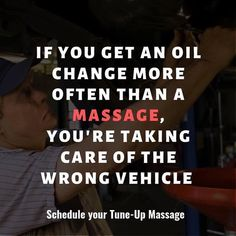 If you get an oil change more often than a massage, your taking care of the wrong vehicle.Schedule your tune-up Massage Funny Massage Quotes, Massage Funny, Cupping Therapy, Massage Therapy, Massage Marketing, Healing Words, Massage Benefits, Chiropractic Care, Massage Techniques