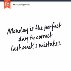 Monday is the perfect day to correct last week's mistakes. #bencouragement -- And Tuesday is the perfect day to post a #bencouragement that was supposed to be published on Monday. --  TAG a friend if you know how it feels to get down on yourself when you make a mistake. --