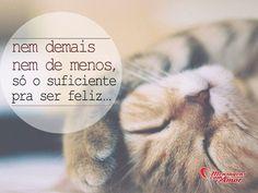 Nem demais nem de menos, só o suficiente pra ser feliz... #mais #menos #feliz #felicidade