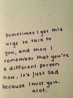 I miss you but I hate you and I hate that I miss you, but now its to late to do anything about it except live with the regret.