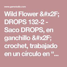 "Wild Flower / DROPS 132-2 - Saco DROPS, en ganchillo / crochet, trabajado en un círculo en ""Nepal"". Talla: S a XXXL. - Free pattern by DROPS Design"