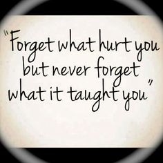 Never forget what it taught you...