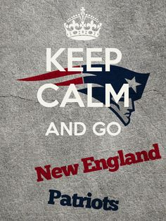Keep Calm and Go New England Patriots