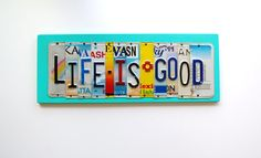 LIFE IS GOOD ooak license plate sign by UniquePl8z (Etsy)
