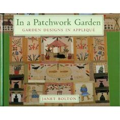 In a Patchwork Garden: Garden Design Applique  by Janet Bolton  www.amazon.com  www.janetbolton.com