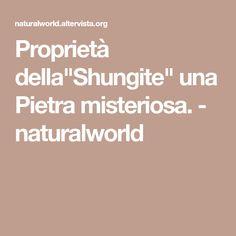 """Proprietà della""""Shungite"""" una Pietra misteriosa. - naturalworld"""