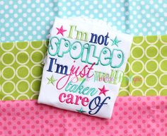 I'm Not Spoiled I'm Just Well Taken Care Of by smallwonders00, $22.00