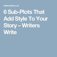 6 Sub-Plots That Add Style To Your Story – Writers Write