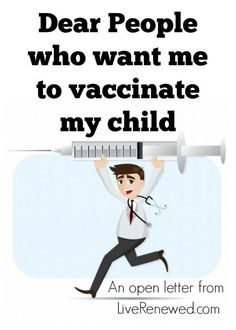 An open letter to those who would like to persuade me to vaccinate my child, here's what you need to know, you're going about it in the wrong way.