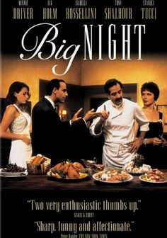 Big Night (1996) Despite its superb cuisine, an Italian restaurant run by immigrant brothers Primo (Tony Shalhoub) and Secondo (Stanley Tucci) is on the verge of bankruptcy. But the siblings risk everything to save their bistro when they get the chance to cook up a feast for bandleader Louis Prima. This delectable allegory boasts a perfect ensemble cast that includes Ian Holm, Minnie Driver, Isabella Rossellini and Allison Janney.
