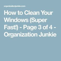 How to Clean Your Windows (Super Fast!) - Page 3 of 4 - Organization Junkie