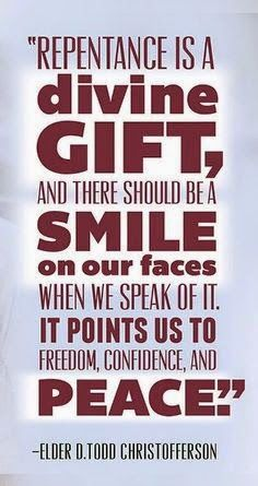"""""""Repentance is a divine gift, and there should be a smile on our faces when we speak of it. It points us to freedom, confidence, and peace."""" --D. Todd Christofferson   therunningmormon.com"""