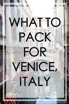 What to pack when you are traveling to Venice Italy.