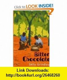 Bitter Chocolate (9780747595021) Sally Grindley , ISBN-10: 074759502X  , ISBN-13: 978-0747595021 ,  , tutorials , pdf , ebook , torrent , downloads , rapidshare , filesonic , hotfile , megaupload , fileserve