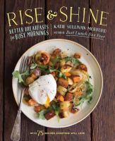 Cover image for Rise and shine : better breakfasts for busy mornings