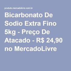 Bicarbonato De Sodio Extra Fino 5kg - Preço De Atacado - R$ 24,90 no MercadoLivre