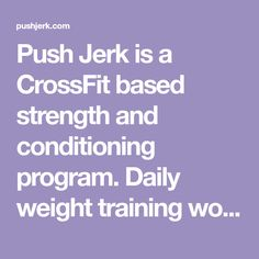 Push Jerk is a CrossFit based strength and conditioning program. Daily weight training workouts are posted for athletes of all levels. Improving fitness every day is the goal.