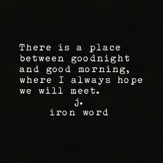 Between goodnight and good morning