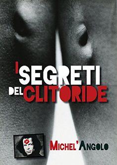 I SEGRETI DEL CLITORIDE (Michelangelo Giuliani) di Michel...…