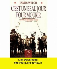 CEst Beau Un Jour Pour Mourir (Collections Litterature) (French Edition) (9782226107169) James Welch , ISBN-10: 2226107169  , ISBN-13: 978-2226107169 ,  , tutorials , pdf , ebook , torrent , downloads , rapidshare , filesonic , hotfile , megaupload , fileserve