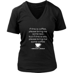 """Happy President's Day - """" If this is coffee, bring me some tea.. - Abraham Linkoln """" - original custom made t-shirts."""