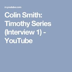 Colin Smith: Timothy Series (Interview 1) - YouTube