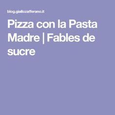Pizza con la Pasta Madre | Fables de sucre