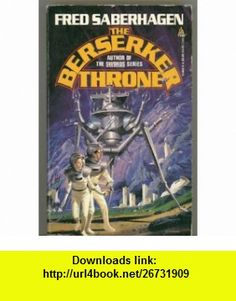 The Berserker Throne (9780812514025) Fred Saberhagen , ISBN-10: 0812514025  , ISBN-13: 978-0812514025 ,  , tutorials , pdf , ebook , torrent , downloads , rapidshare , filesonic , hotfile , megaupload , fileserve
