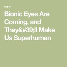 Bionic Eyes Are Coming, and They'll Make Us Superhuman