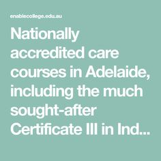 Nationally accredited care courses in Adelaide, including the much sought-after Certificate III in Individual Support. Education And Training, Enabling, Certificate, College, University, Community College