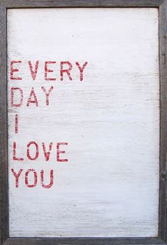 Every Day I Love You Art Print - Framed
