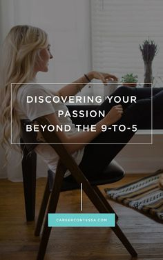 Beyond The 9-To-5: Discovering Your Passion And Making It Work
