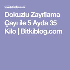Dokuzlu Zayıflama Çayı ile 5 Ayda 35 Kilo | Bitkiblog.com Viera, Detox, Food And Drink