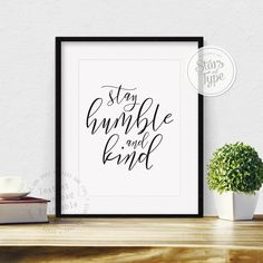 Stay Humble And Kind, Printable Wall Art Quote, Digital Print, Black Typography, Calligraphy, Modern Home Decor, Inspirational Quote Art by StarsAndType on Etsy